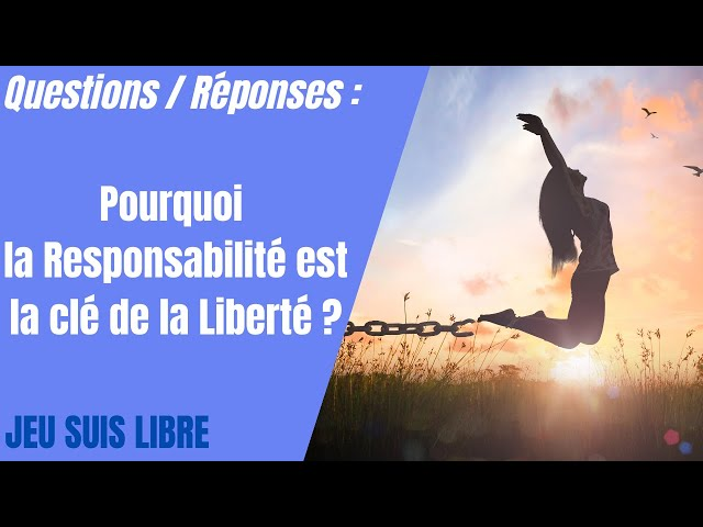 Pourquoi la Responsabilité est la clé de la Liberté