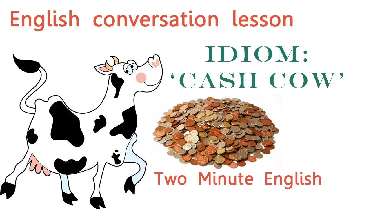 Idiom 'Cash Cow' - Idioms with Meanings - YouTube