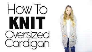 KNITTING TUTORIAL - OVERSIZED CARDIGAN | THE I-CORDIGAN