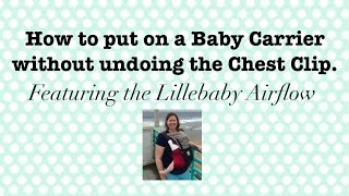 Putting On A Baby Carrier Without Undoing The Chest Clip LILLEbaby Airflow
