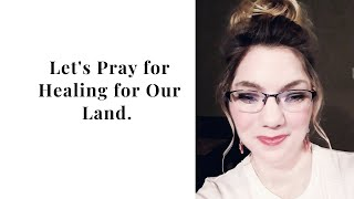 Let's Pray for Healing for Our Land