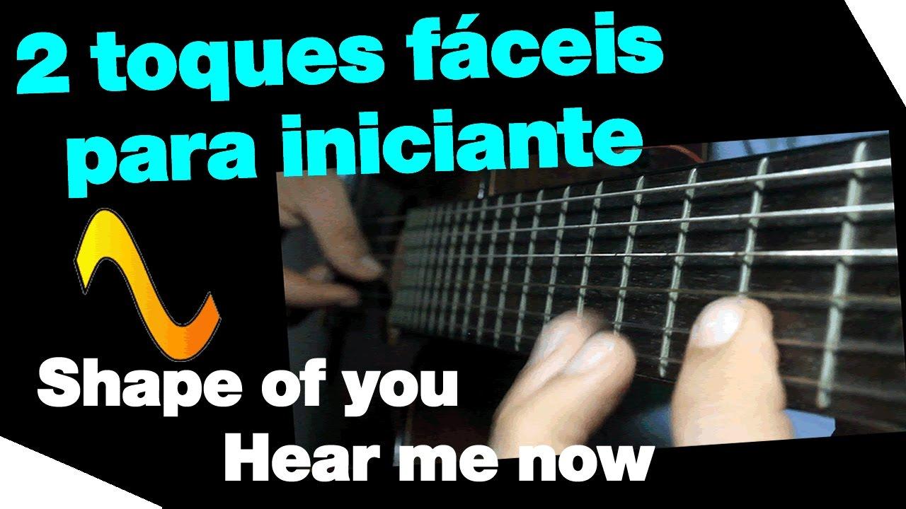 Dois toques fáceis para iniciante no violão - Shape of you e Hear me now