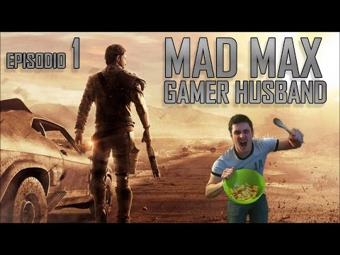 Mad Max - Episodio 1 - GAMER HUSBAND