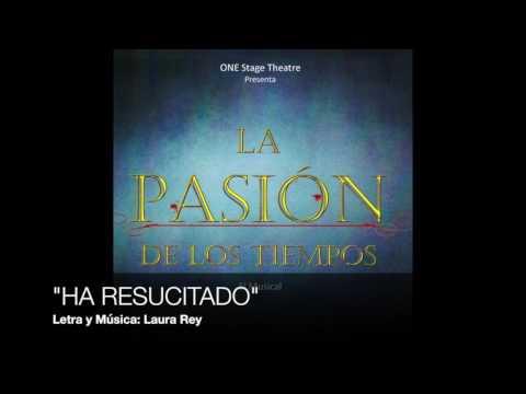 Ha Resucitado: La Pasión De Los Tiempos (Laura Rey)