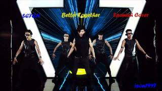 SE7EN Better Together Spanish Cover