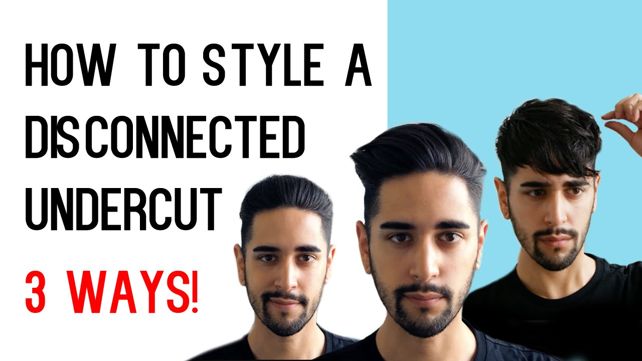 How To Style A Disconnected Undercut 3 WAYS! (Mens Hair Tutorial) ✖ James Welsh , YouTube