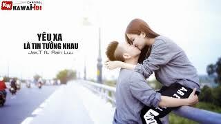 Yêu Xa Là Tin Tưởng Nhau - Jax.T ft .Rain Lưu