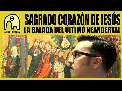 SAGRADO CORAZÓN DE JESÚS - La Balada Del Último Neandertal [Official]