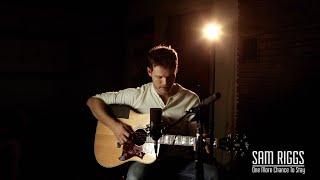 Sam Riggs - One More Chance To Stay (Acoustic Video)