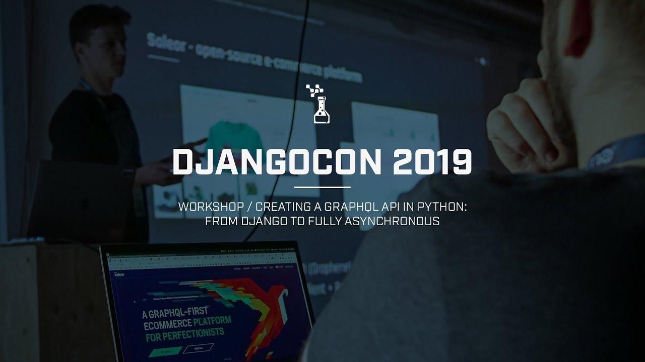 Creating a GraphQL API in Python - DjangoCon Europe 2019