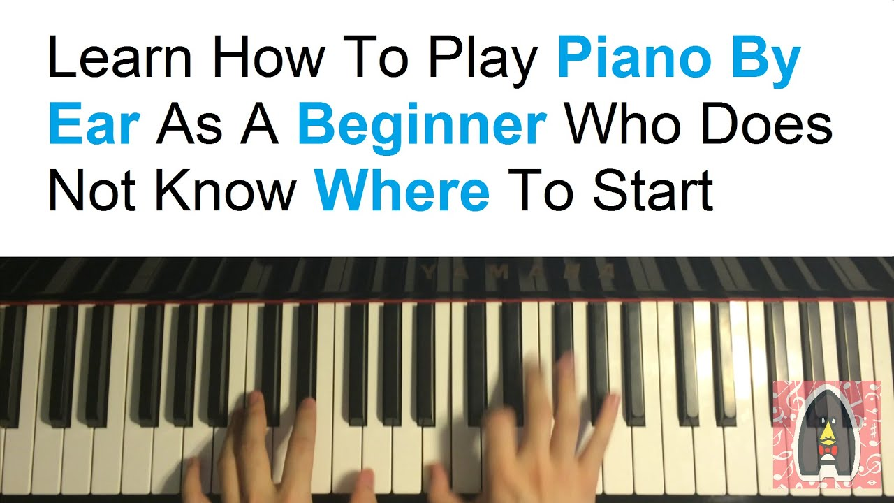 Learn How To Play Piano By Ear As A Beginner Who Doesn't ...