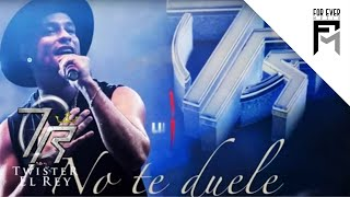 Twister El Rey - No te duele
