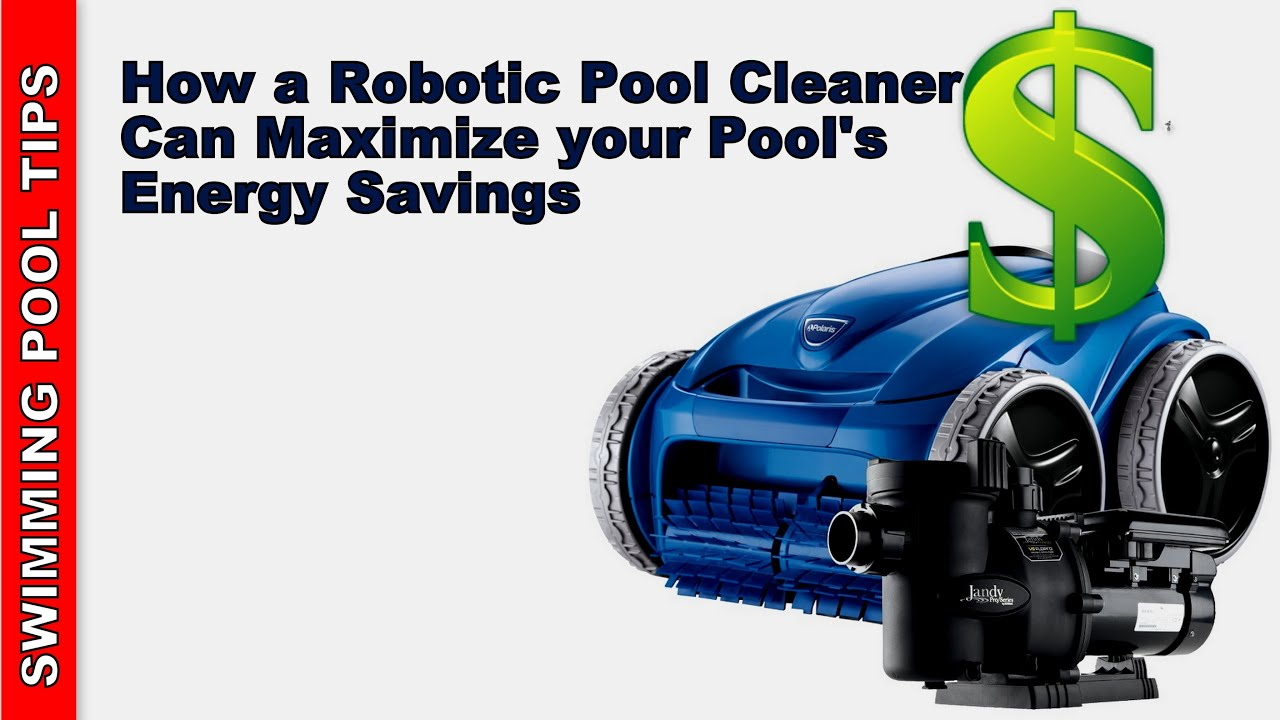 How a Robotic Pool Cleaner can Maximize your Pool's Energy Savings