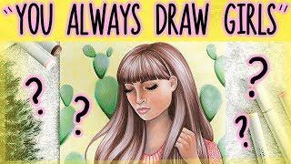 Why I ALWAYS Draw Girls...