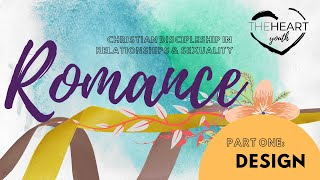 Design | Romance: Relationships & Sexuality, Pt. 1 | Ethan Hardin | theHeart Boone Youth