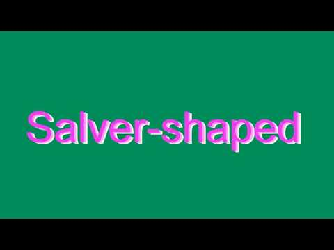 How to Pronounce Salver-shaped