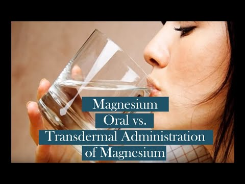 Magnesium -  Oral Vs. Transdermal Administration Of Magnesium