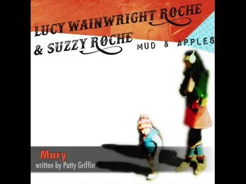 Lucy Wainwright Roche & Suzzy Roche - Mary (from the Mud & Apples CD, a Patty Griffin cover)