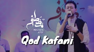 Qod kafani - Mostafa Atef