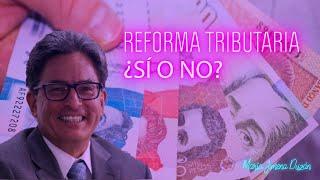Reforma tributaria ¿sí o no?