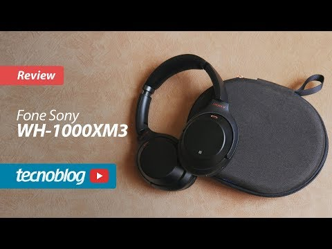 Fone Sony WH-1000XM3 - Review Tecnoblog