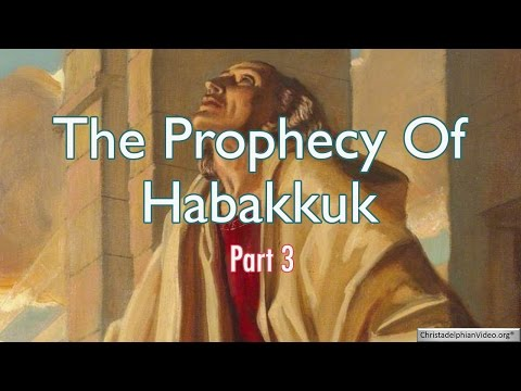 The Prophet Habakkuk 3 -   End Time Prophecies yet to be Fulfilled!