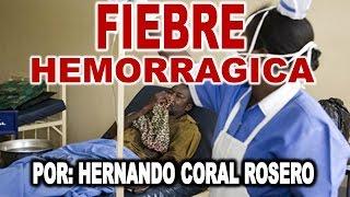 FIEBRE HEMORRAGICA (ENFERMEDAD CAUSADA POR DIFERENTES TIPOS DE VIRUS)