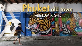 Phuket old town with Panasonic LUMIX GH5 4K   A dayscape