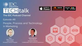 IDC TechTalk Podcast Episode #8 - People, Process and Technology in Marketing