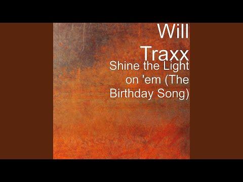 Shine the Light on 'em (The Birthday Song)