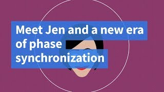Meet Jen and a New Era of Phase Synchronization