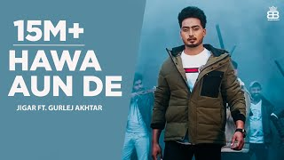 Hawa Aun De (HD Video) Jigar Ft Gurlej Akhtar | New Punjabi Songs 2020 | Latest Punjabi Songs 2021