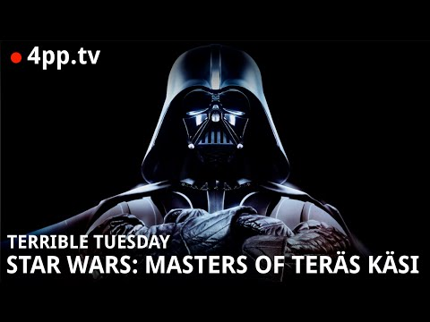TERRIBLE TUESDAY - STAR WARS: MASTERS OF TERÄS KÄSI