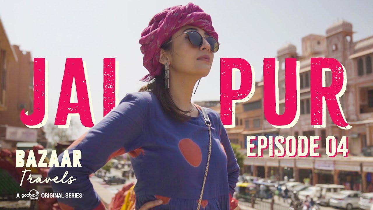Gobble | Travel Series | Bazaar Travels | S01E04: Jaipur | Ft. Barkha Singh