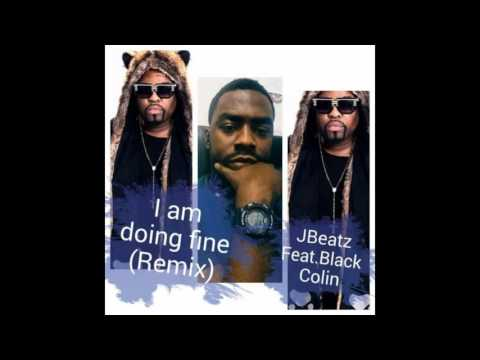 JBeatz - I am doing fine (Remix)Feat. Black Colin