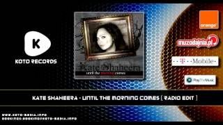 Kate Shaheera - Until The Morning Comes (Radio Edit)