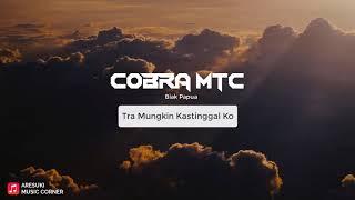 Cobra Mtc - Tra Mungkin Kastinggal Ko