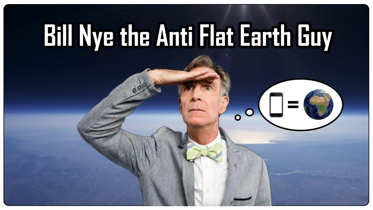 Bill Nye The Anti Flat Earth Guy