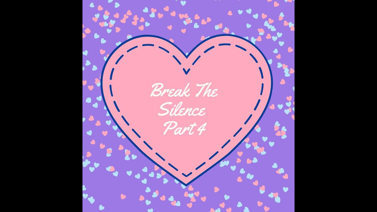 Break the Silence Pt. 4
