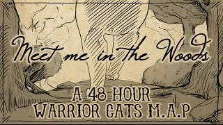 Meet me in the Woods - [COMPLETE 48 hour Warrior Cats M.A.P]