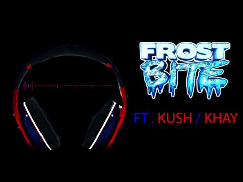Frostbite | FT. KUSH AND KHAY