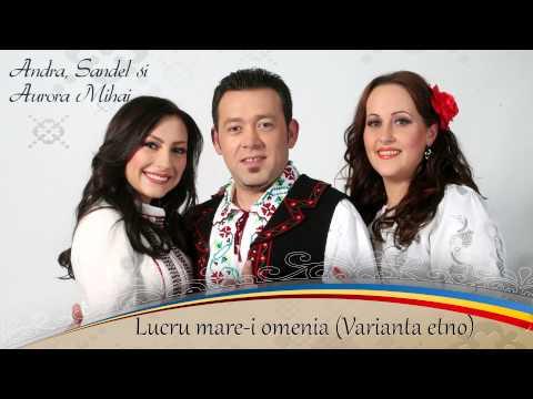 Sandel & Aurora Mihai - Lucru Mare-i Omenia (Varianta Etno)