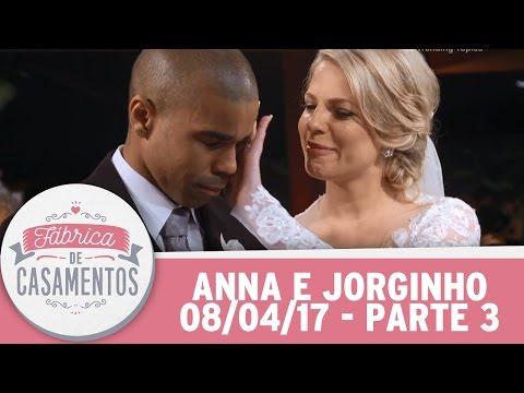 Fábrica de Casamentos | Anna e Jorginho | Parte 3 (08/04/17)