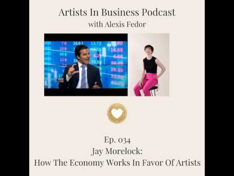 Ep. 034 - Jay Morelock: How The Economy Works In Favor Of Artists