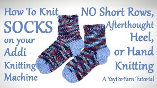 Knit Socks on your Addi with NO Short Rows, Afterthought Heel, or Hand Knitting!  Yay For Yarn