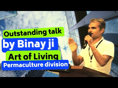 Outstanding talk by Binay ji-Art of Living, Permaculture division