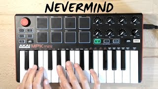 Nevermind - Dennis Lloyd | Cover (Akai Mpk Mini Mk2)