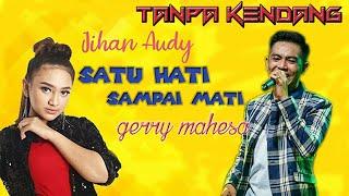 Download Satu Hati Sampai Mati Tanpa kendang Gerry Mahesa feat Jihan Audy