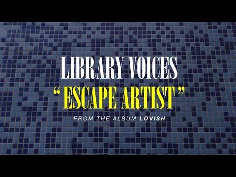 Library Voices - Escape Artist (official video)