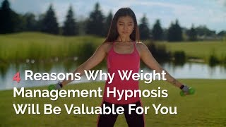4 Reasons Why Weight Management Hypnosis Will Be Valuable For You
